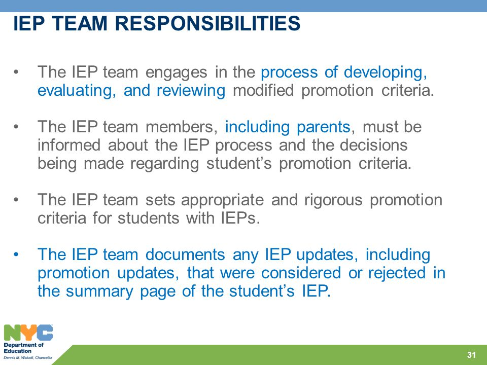 31 IEP TEAM RESPONSIBILITIES The IEP team engages in the process of developing, evaluating, and reviewing modified promotion criteria. The IEP team me