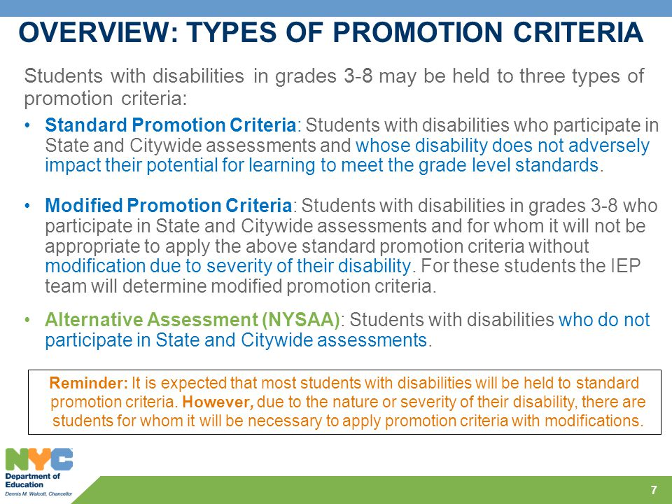 7 Standard Promotion Criteria: Students with disabilities who participate in State and Citywide assessments and whose disability does not adversely im