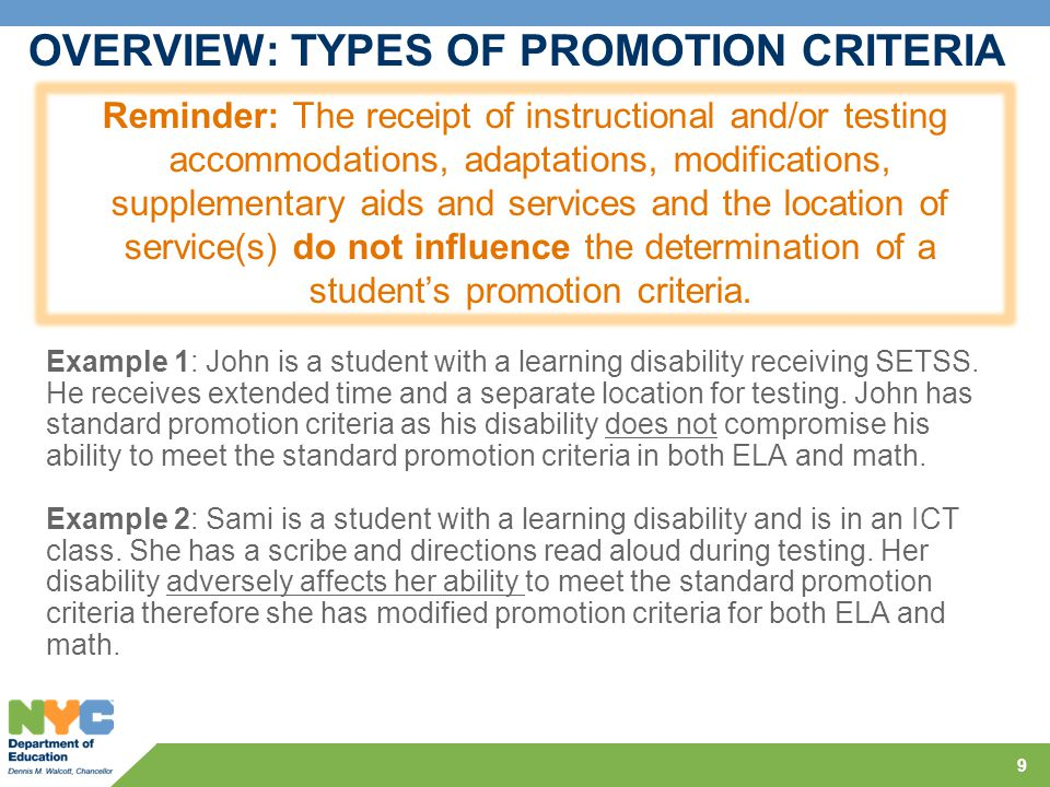 9 OVERVIEW: TYPES OF PROMOTION CRITERIA Reminder: The receipt of instructional and/or testing accommodations, adaptations, modifications, supplementar