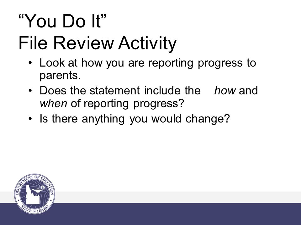 You Do It File Review Activity Look at how you are reporting progress to parents.