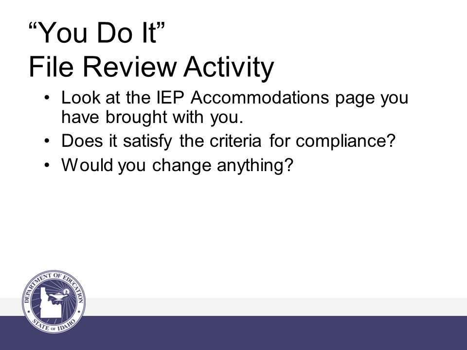 You Do It File Review Activity Look at the IEP Accommodations page you have brought with you.