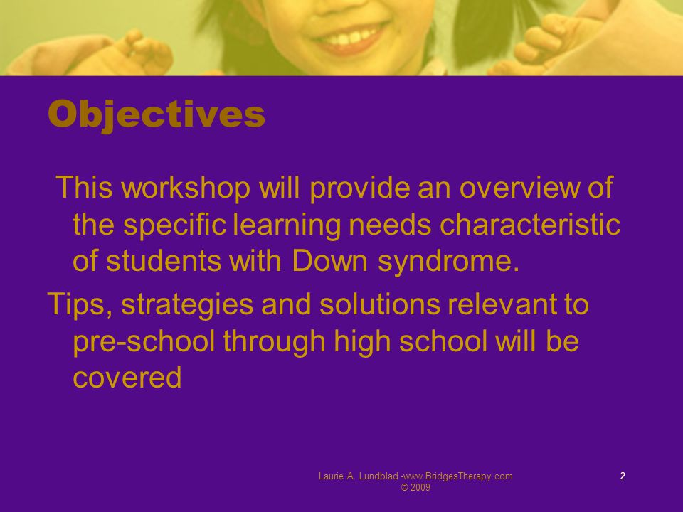 Laurie A. Lundblad -www.BridgesTherapy.com © 2009 2 Objectives This workshop will provide an overview of the specific learning needs characteristic of