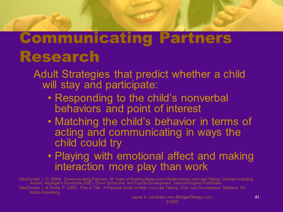 Laurie A. Lundblad -www.BridgesTherapy.com © 2009 41 Communicating Partners Research Adult Strategies that predict whether a child will stay and parti