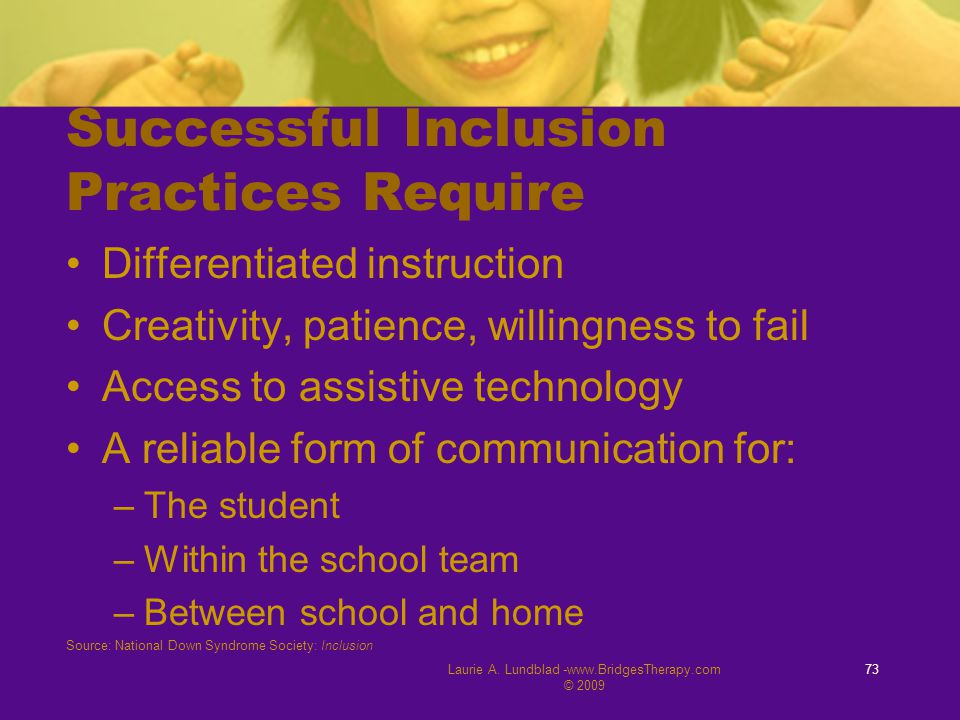Laurie A. Lundblad -www.BridgesTherapy.com © 2009 73 Successful Inclusion Practices Require Differentiated instruction Creativity, patience, willingne