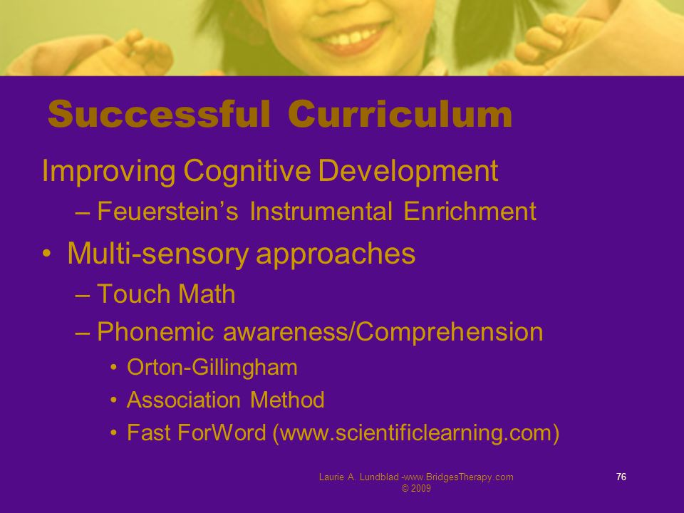 Laurie A. Lundblad -www.BridgesTherapy.com © 2009 76 Successful Curriculum Improving Cognitive Development –Feuerstein's Instrumental Enrichment Multi