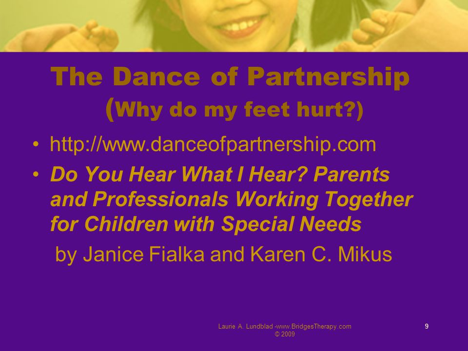Laurie A. Lundblad -www.BridgesTherapy.com © 2009 9 The Dance of Partnership ( Why do my feet hurt?) http://www.danceofpartnership.com Do You Hear Wha