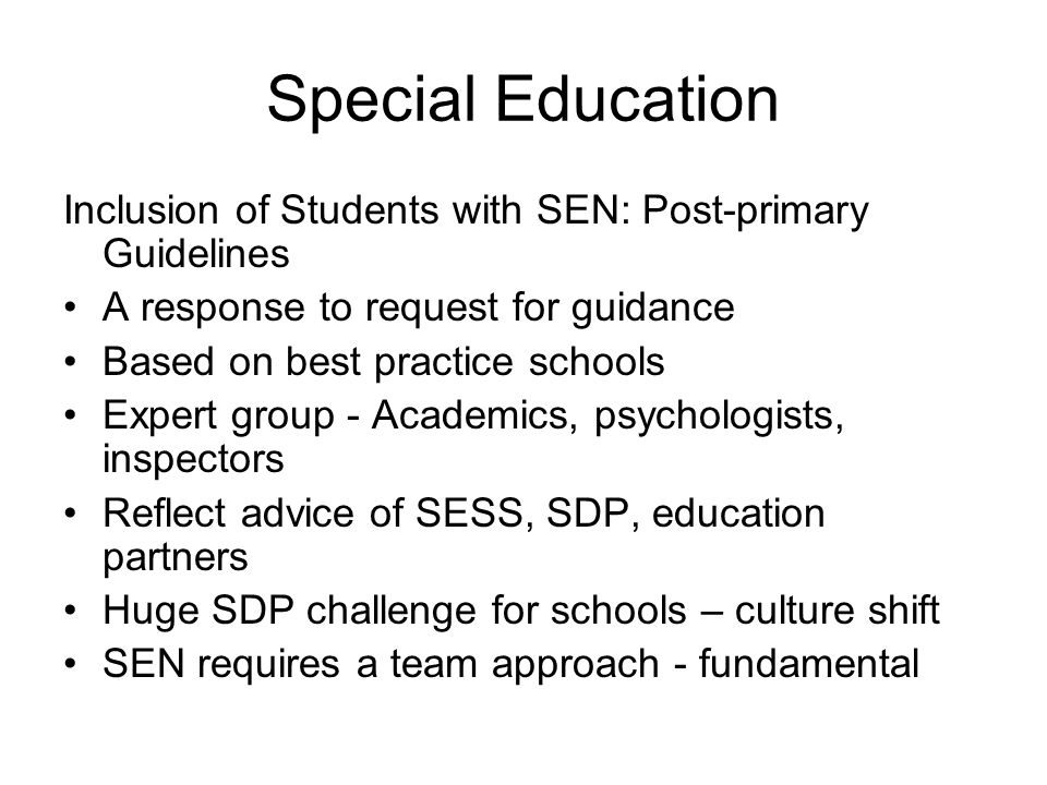 Special Education Inclusion of Students with SEN: Post-primary Guidelines A response to request for guidance Based on best practice schools Expert gro