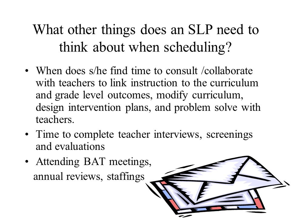 What other things does an SLP need to think about when scheduling.