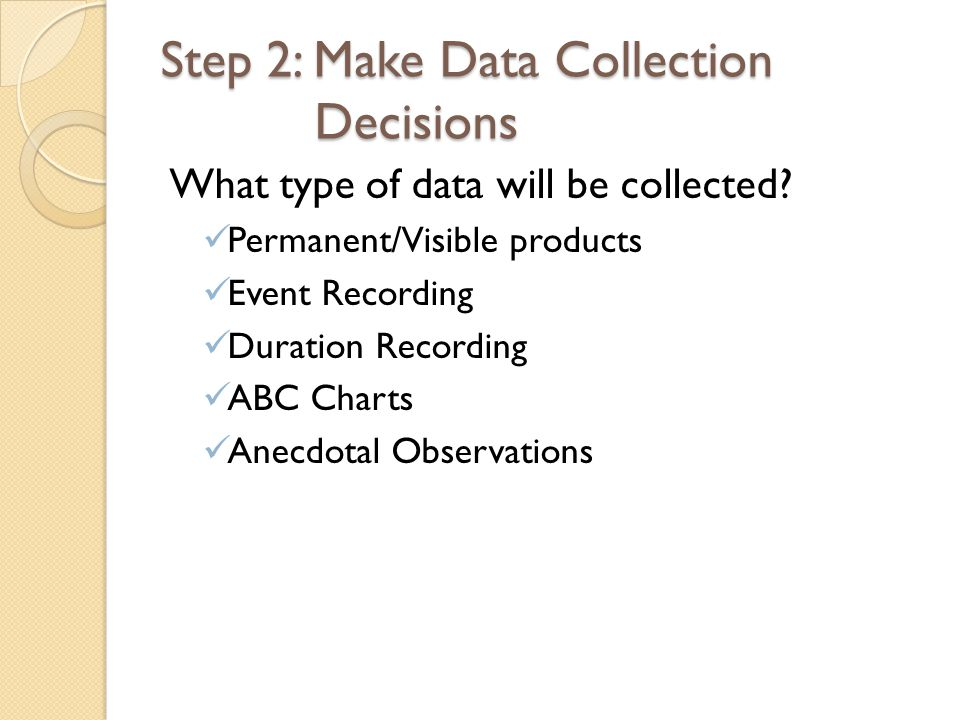 Step 2: Make Data Collection Decisions What type of data will be collected.