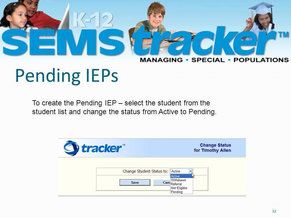 Pending IEPs 12 To create the Pending IEP – select the student from the student list and change the status from Active to Pending.