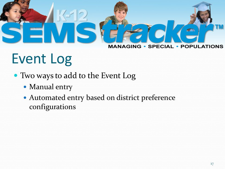 Event Log Two ways to add to the Event Log Manual entry Automated entry based on district preference configurations 17