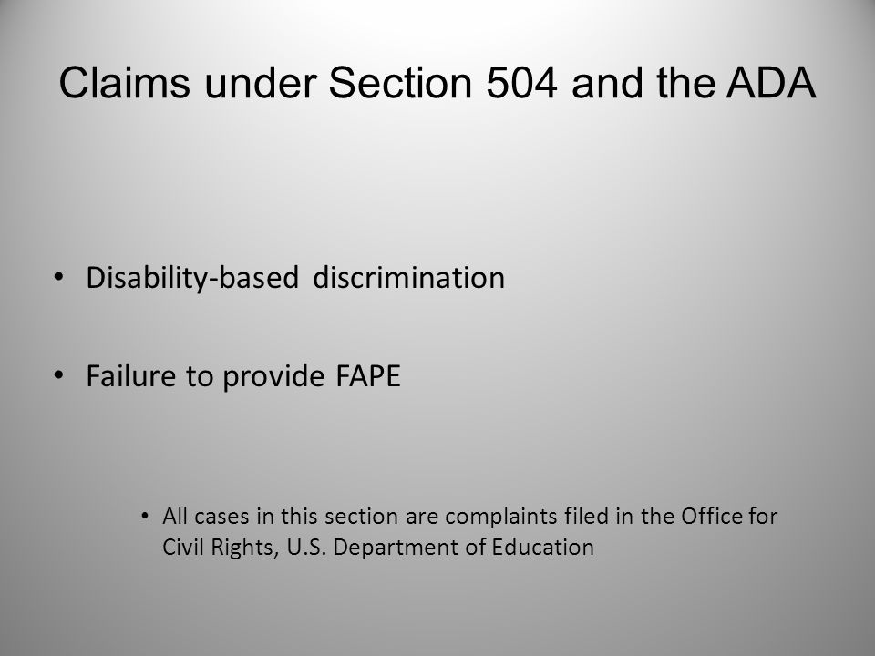 Claims under Section 504 and the ADA Disability-based discrimination Failure to provide FAPE All cases in this section are complaints filed in the Off