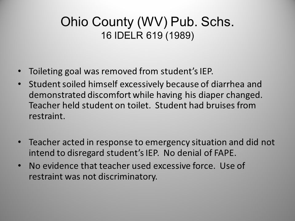Ohio County (WV) Pub. Schs. 16 IDELR 619 (1989) Toileting goal was removed from student's IEP. Student soiled himself excessively because of diarrhea