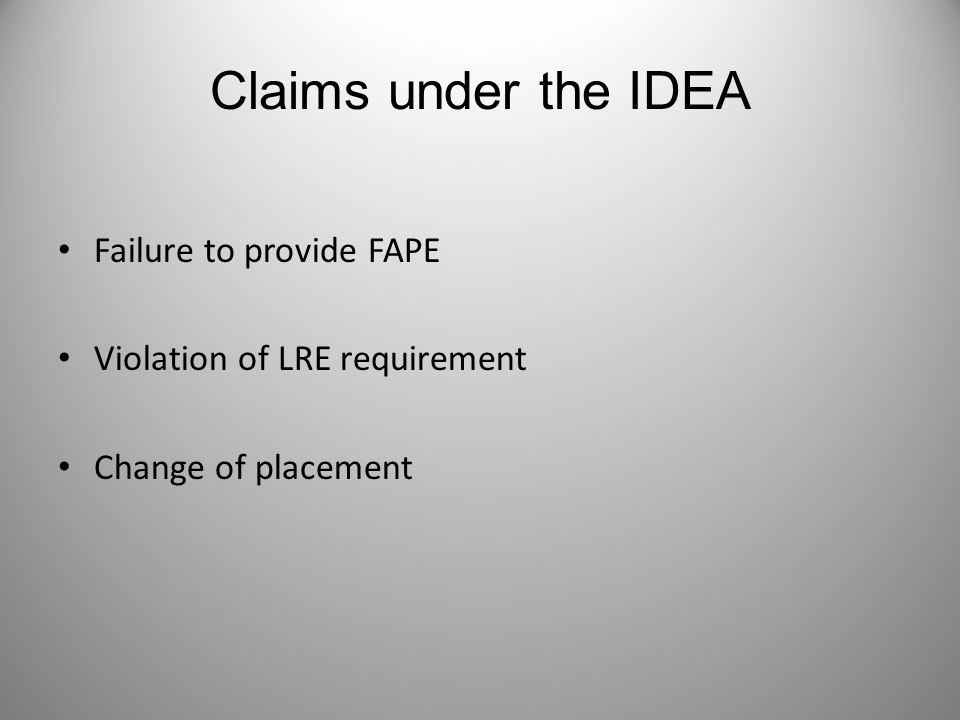 Claims under the IDEA Failure to provide FAPE Violation of LRE requirement Change of placement