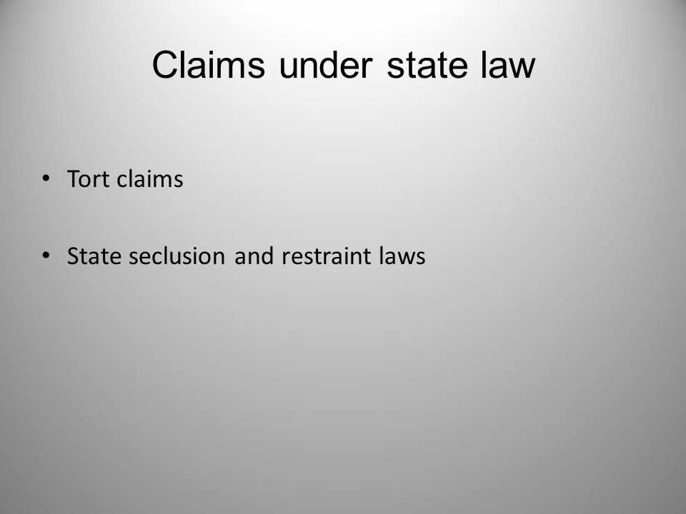 Claims under state law Tort claims State seclusion and restraint laws