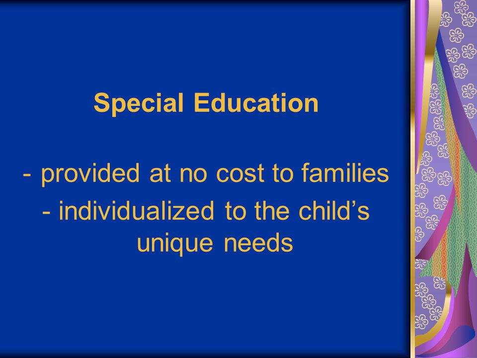 Special Education is not just a curriculum, but a process… that makes it individualized for each child.