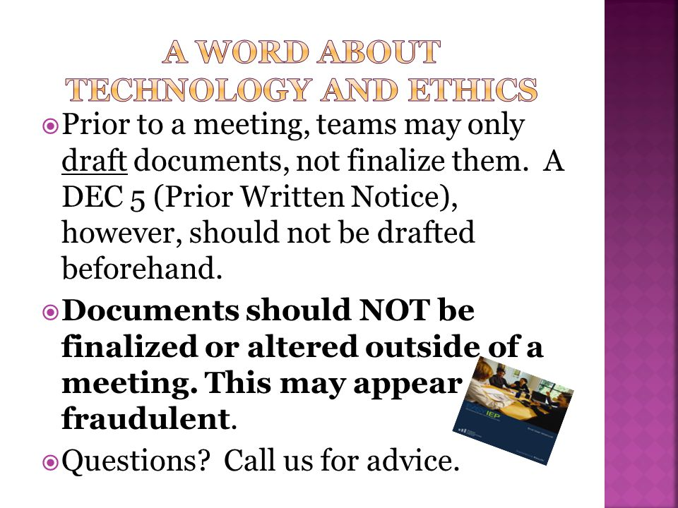  Prior to a meeting, teams may only draft documents, not finalize them. A DEC 5 (Prior Written Notice), however, should not be drafted beforehand. 