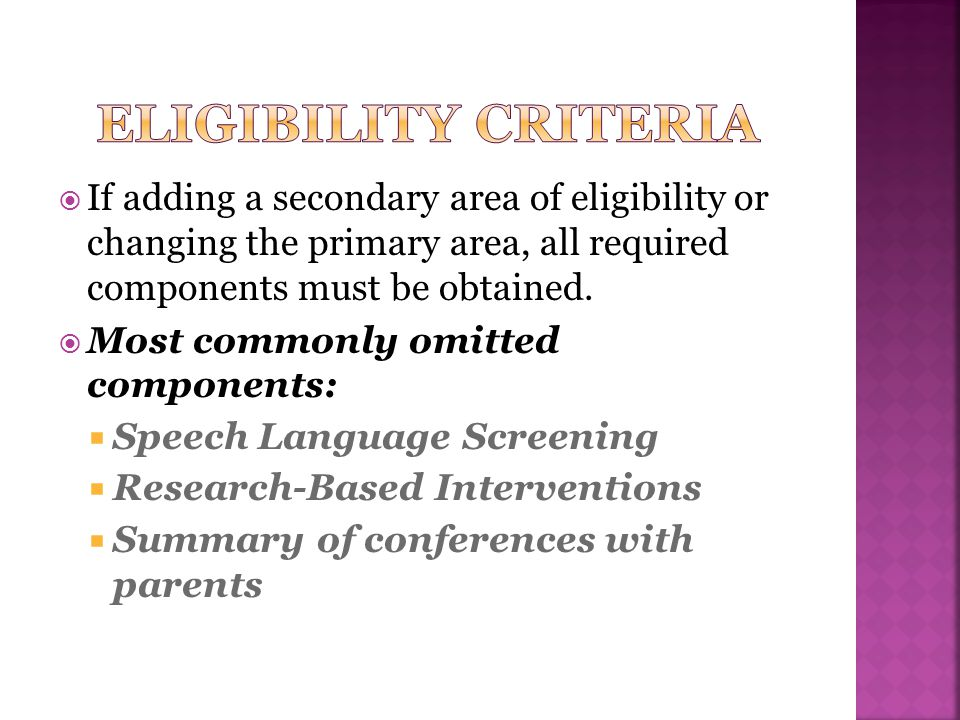  If adding a secondary area of eligibility or changing the primary area, all required components must be obtained.  Most commonly omitted components