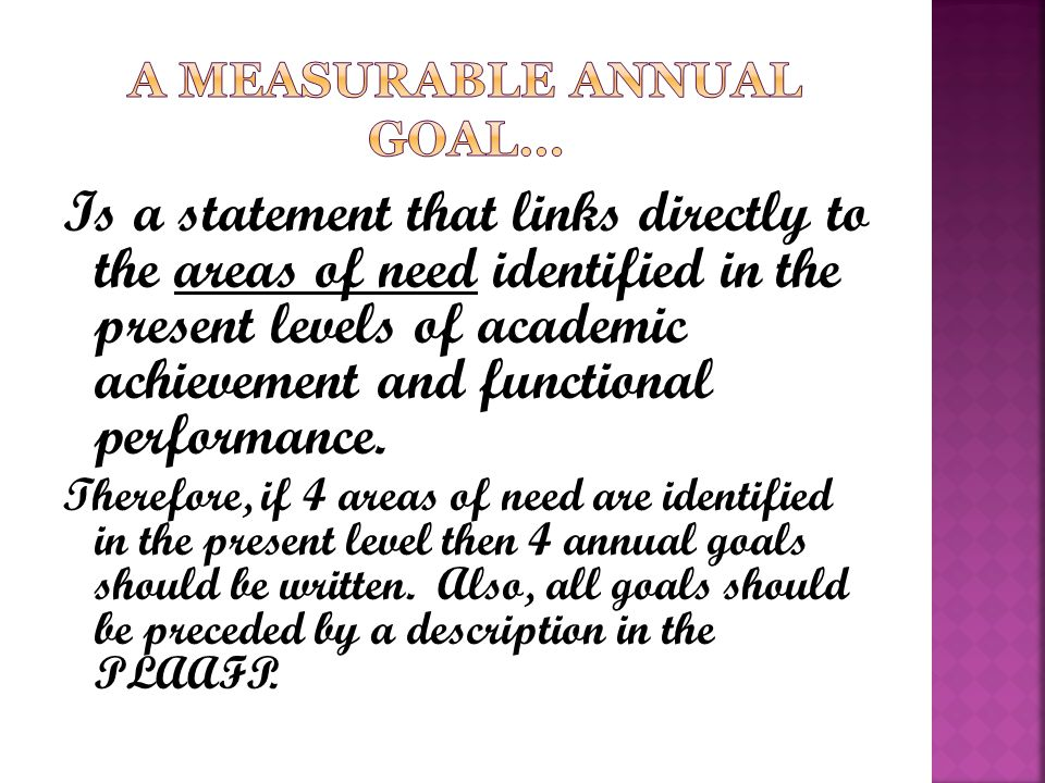 Is a statement that links directly to the areas of need identified in the present levels of academic achievement and functional performance. Therefore