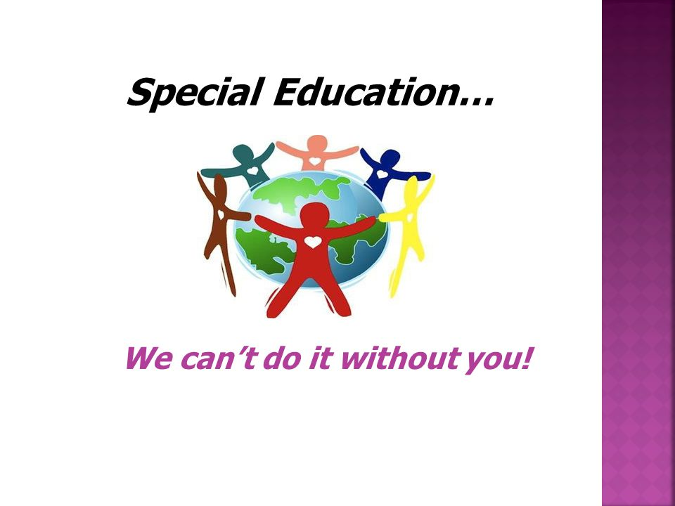 Special Education… We can't do it without you!