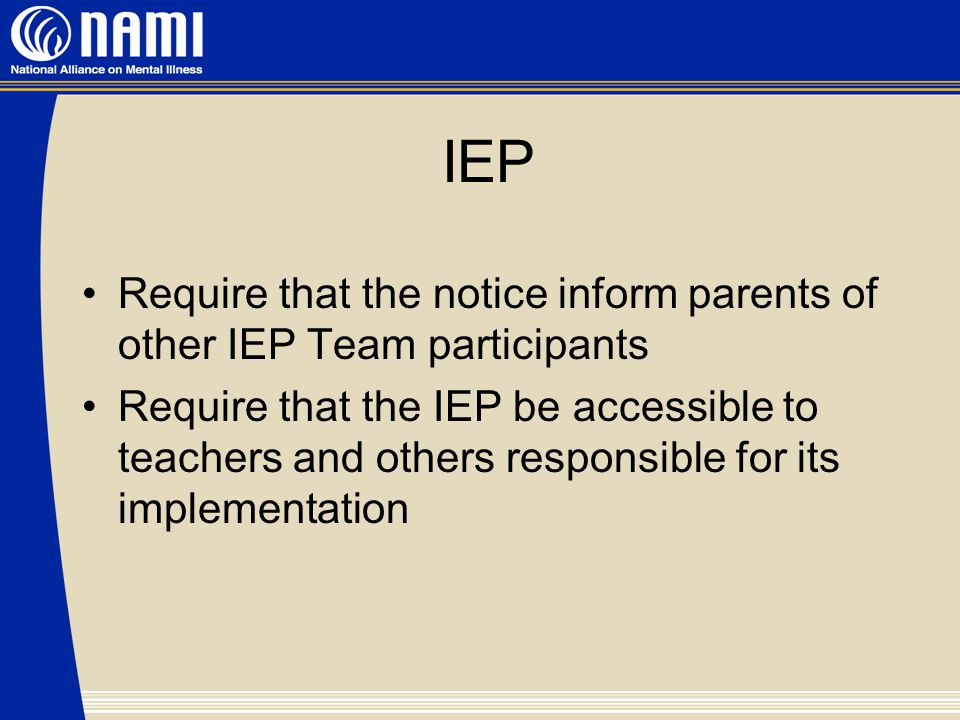 IEP Require that the notice inform parents of other IEP Team participants Require that the IEP be accessible to teachers and others responsible for its implementation