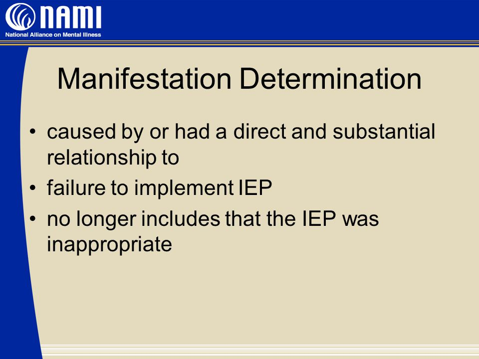 Manifestation Determination caused by or had a direct and substantial relationship to failure to implement IEP no longer includes that the IEP was inappropriate