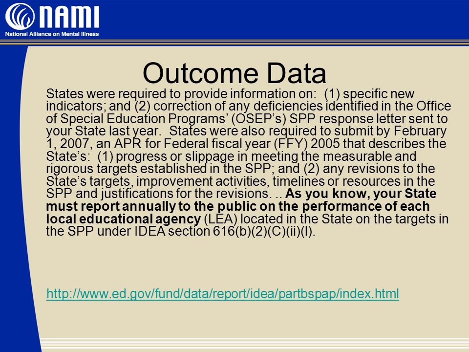Outcome Data States were required to provide information on: (1) specific new indicators; and (2) correction of any deficiencies identified in the Office of Special Education Programs' (OSEP's) SPP response letter sent to your State last year.