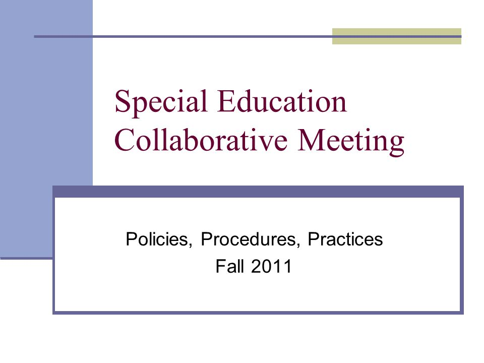 Special Education Collaborative Meeting Policies, Procedures, Practices Fall 2011