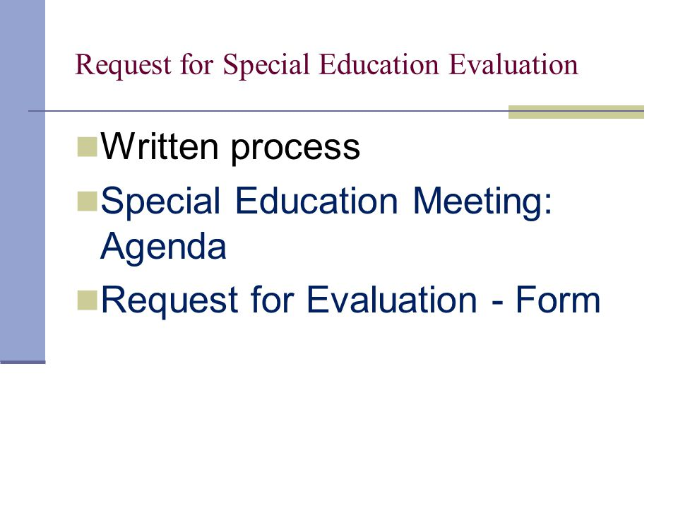 Request for Special Education Evaluation Written process Special Education Meeting: Agenda Request for Evaluation - Form