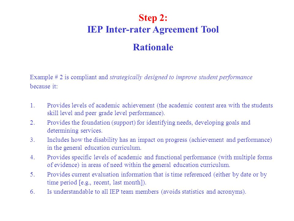 Step 2: IEP Inter-rater Agreement Tool Rationale Example # 2 is compliant and strategically designed to improve student performance because it: 1.Prov