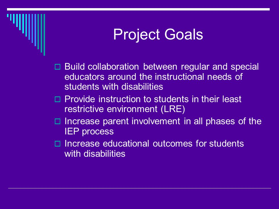 Project Outcomes  Ensure active parent/guardian, family and student participation in all stages of the IEP process  Develop IEPs in a strength-based manner  Recognize and embed District standards early in the process.