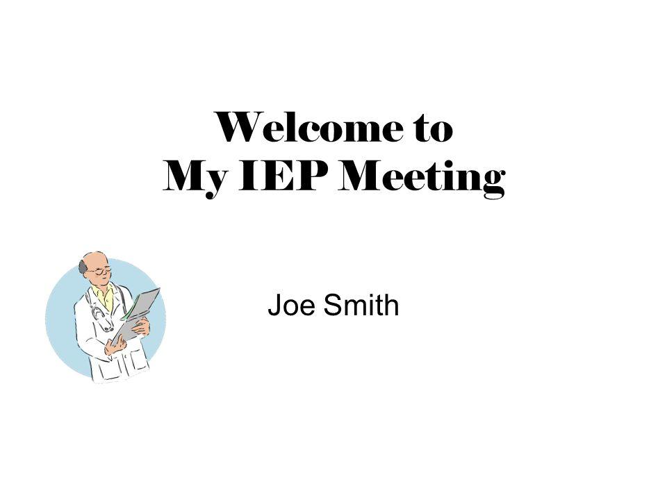 Welcome to My IEP Meeting Joe Smith
