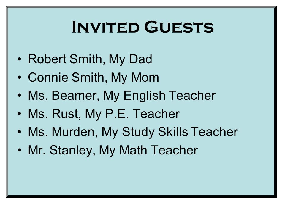 Invited Guests Robert Smith, My Dad Connie Smith, My Mom Ms.