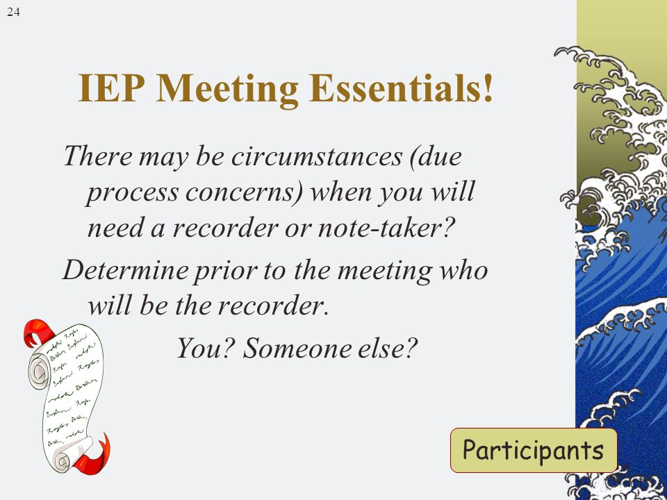 24 There may be circumstances (due process concerns) when you will need a recorder or note-taker.