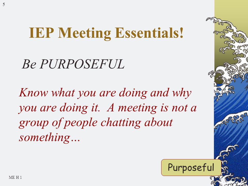 5 Be PURPOSEFUL Know what you are doing and why you are doing it.
