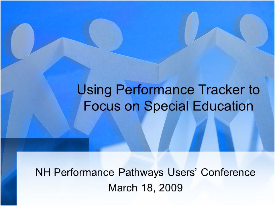 Using Performance Tracker to Focus on Special Education NH Performance Pathways Users' Conference March 18, 2009