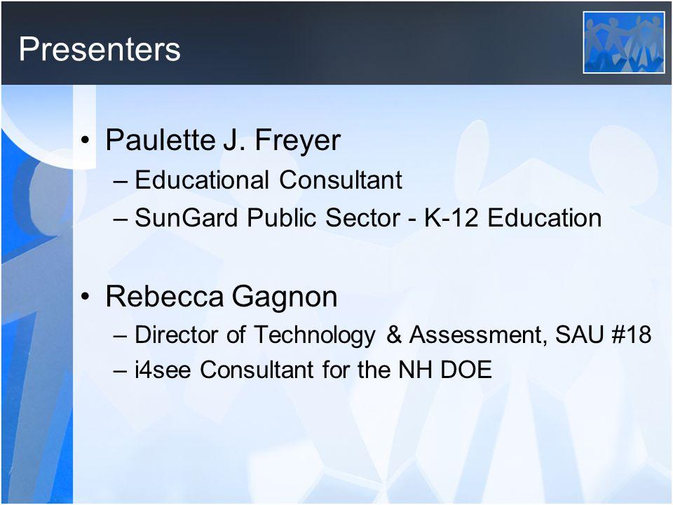 Presenters Paulette J. Freyer –Educational Consultant –SunGard Public Sector - K-12 Education Rebecca Gagnon –Director of Technology & Assessment, SAU