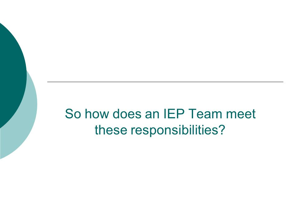 So how does an IEP Team meet these responsibilities