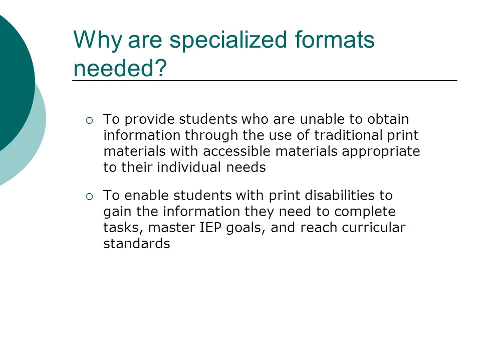 Why are specialized formats needed.