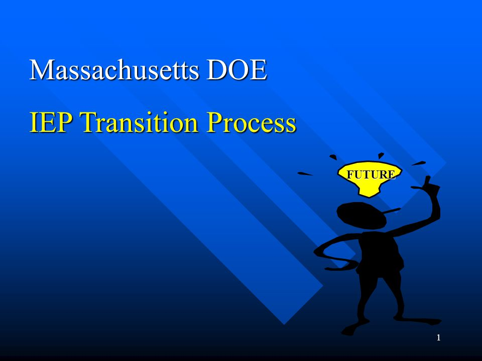 1 Massachusetts DOE IEP Transition Process FUTURE