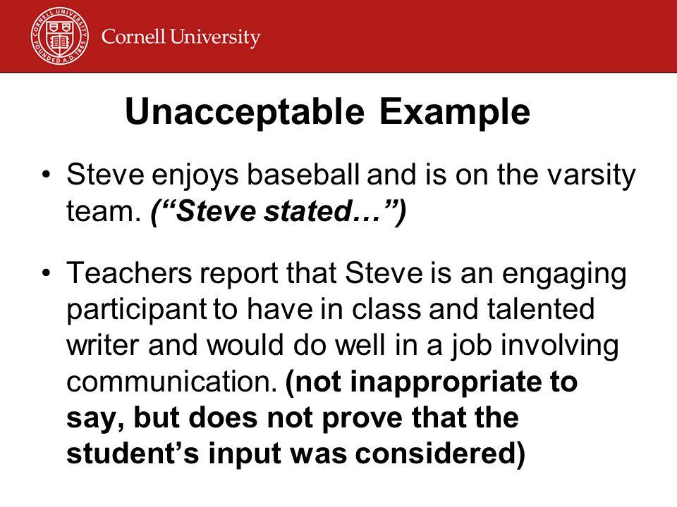 Unacceptable Example Steve enjoys baseball and is on the varsity team.