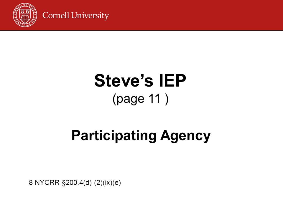 Steve's IEP (page 11 ) 8 NYCRR §200.4(d) (2)(ix)(e) Participating Agency