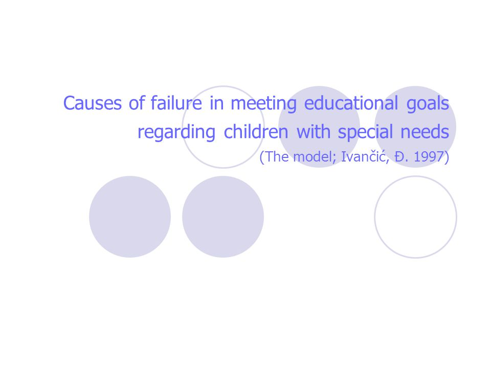 Causes of failure in meeting educational goals regarding children with special needs (The model; Ivančić, Đ. 1997)