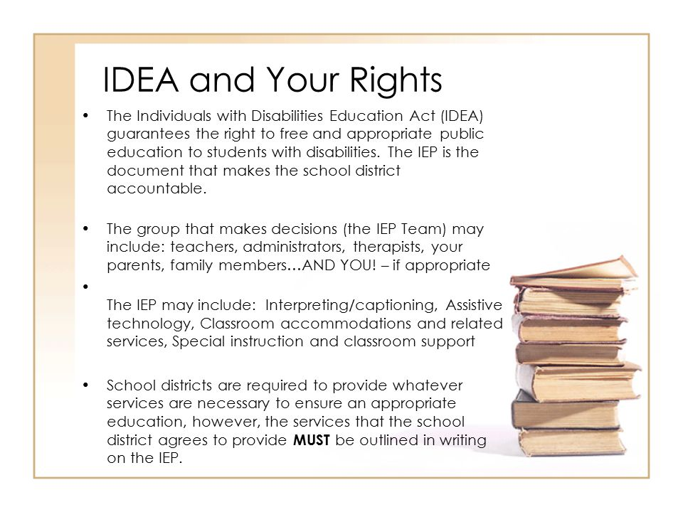 IDEA and Your Rights The Individuals with Disabilities Education Act (IDEA) guarantees the right to free and appropriate public education to students with disabilities.
