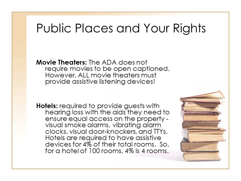 Public Places and Your Rights Movie Theaters: The ADA does not require movies to be open captioned.