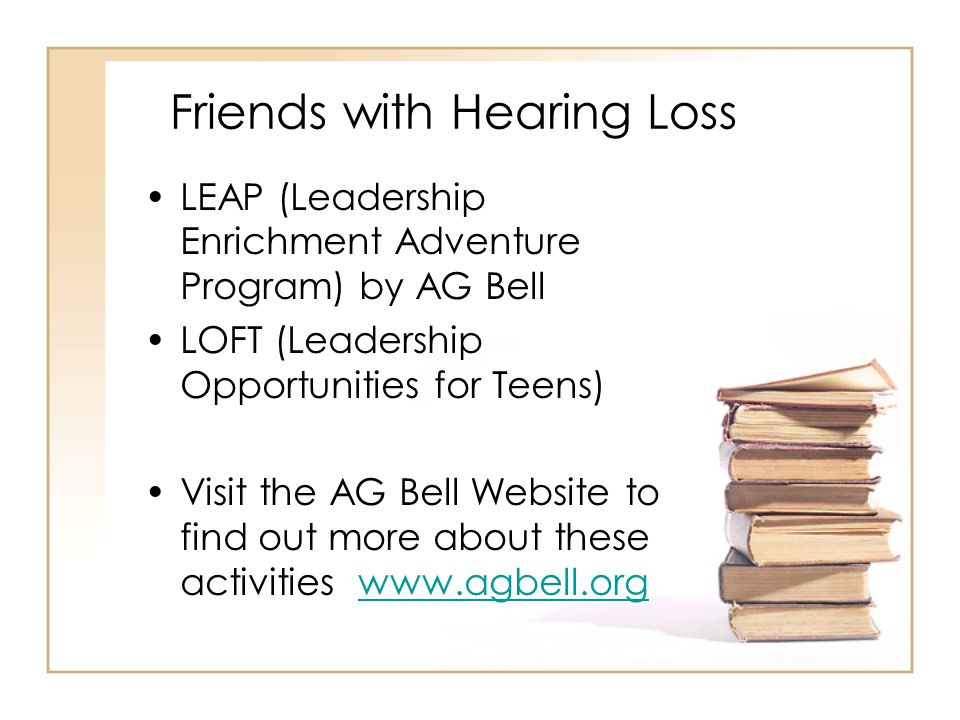 Friends with Hearing Loss LEAP (Leadership Enrichment Adventure Program) by AG Bell LOFT (Leadership Opportunities for Teens) Visit the AG Bell Websit
