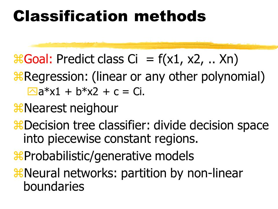Classification methods zGoal: Predict class Ci = f(x1, x2,..