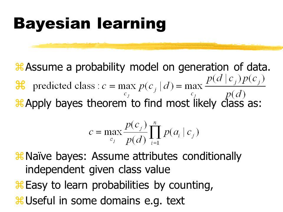 Bayesian learning zAssume a probability model on generation of data.