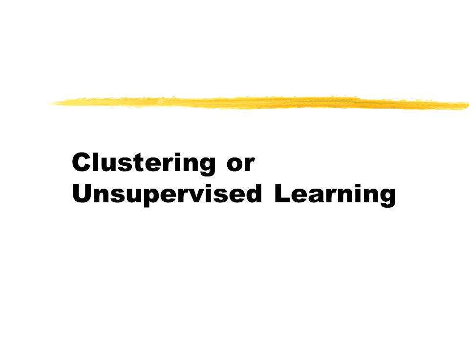 Clustering or Unsupervised Learning