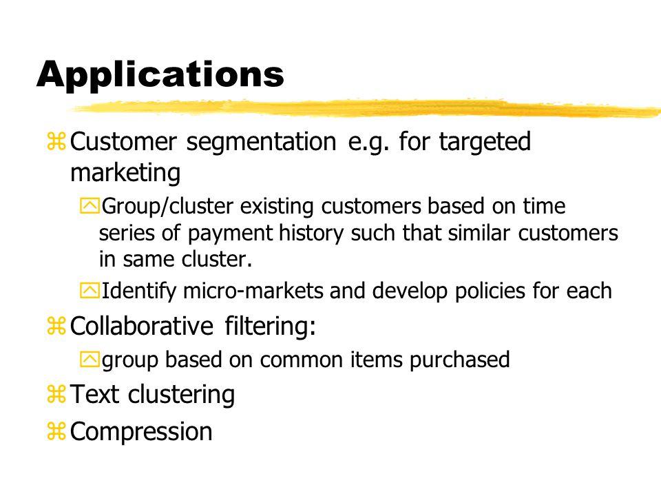Applications zCustomer segmentation e.g.